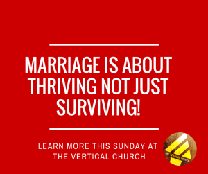 MARRIAGE IS ABOUT THRIVING NOT JUST SURVIVING!